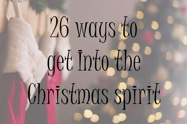 26 ways to get into the Christmas spirit