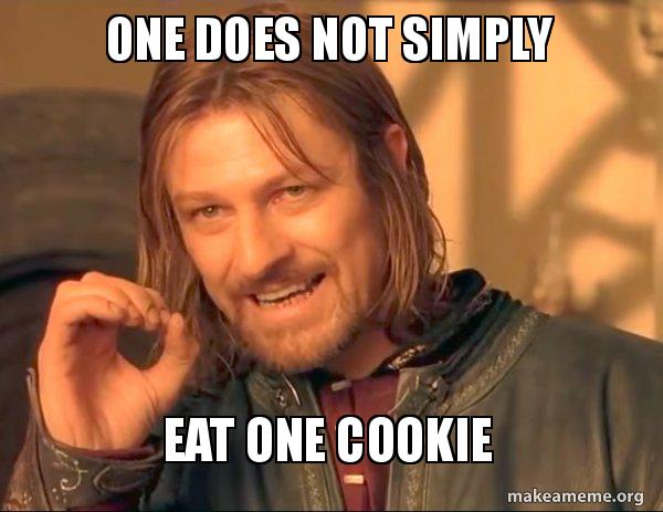 One does not simply eat one cookie.